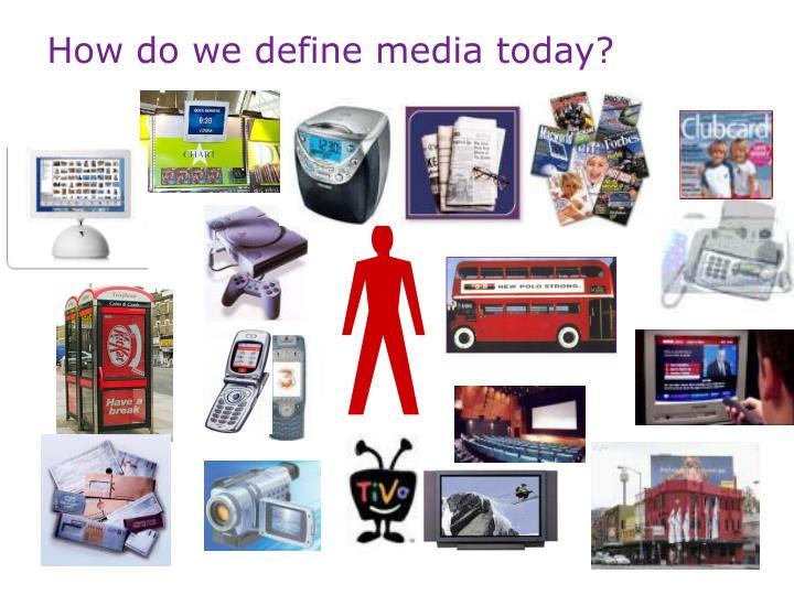 How do we define media today?