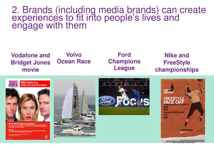 2. Brands (including media brands) can create experiences to fit into people's lives and engage with them