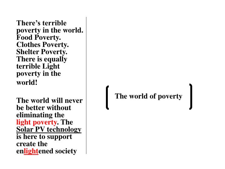 There's terrible poverty in the world. Food Poverty. Clothes Poverty. Shelter Poverty. There is eq...