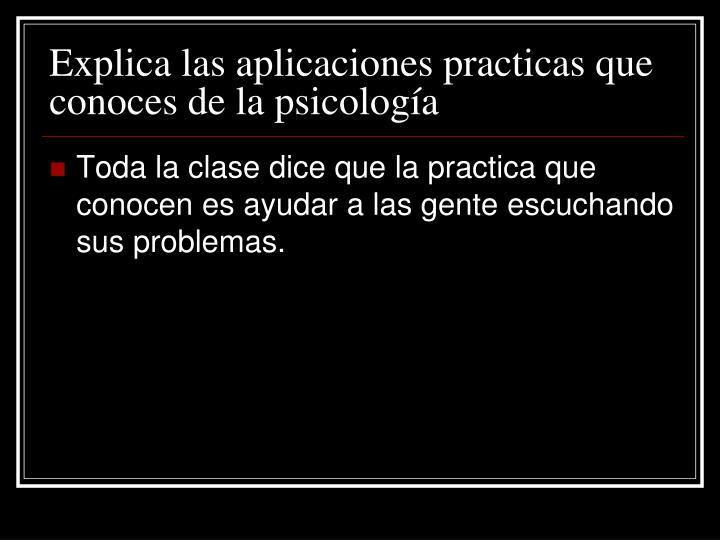 Explica las aplicaciones practicas que conoces de la psicología
