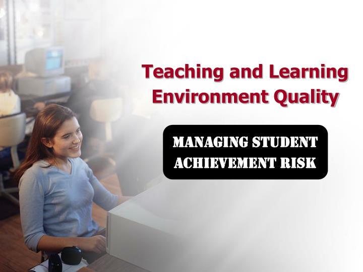 teaching and learning environment quality managing student achievement risk n.