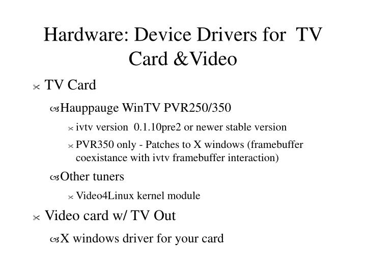 Hardware: Device Drivers for  TV Card &Video