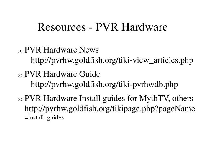 Resources - PVR Hardware
