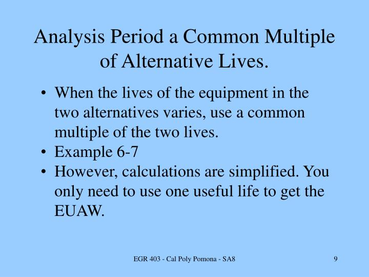 Analysis Period a Common Multiple of Alternative Lives.