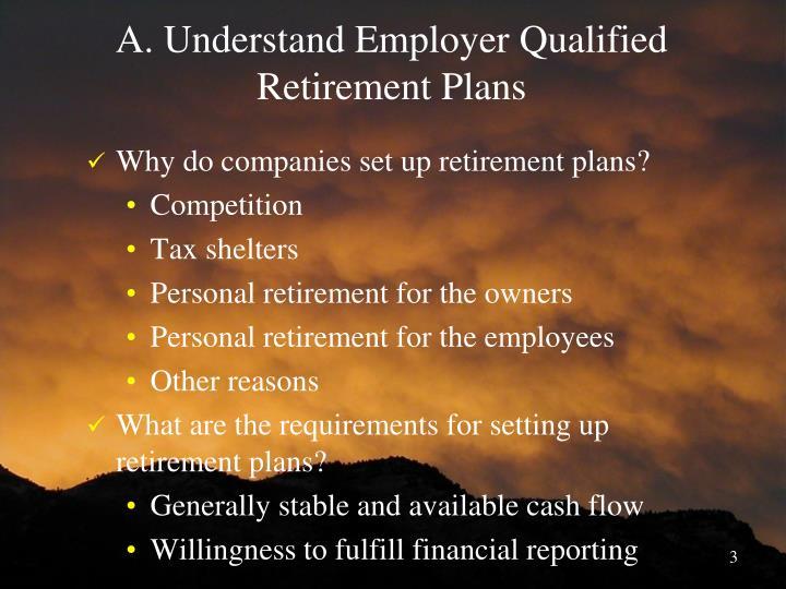A understand employer qualified retirement plans