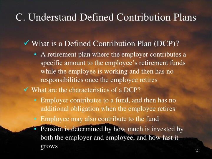 C. Understand Defined Contribution Plans