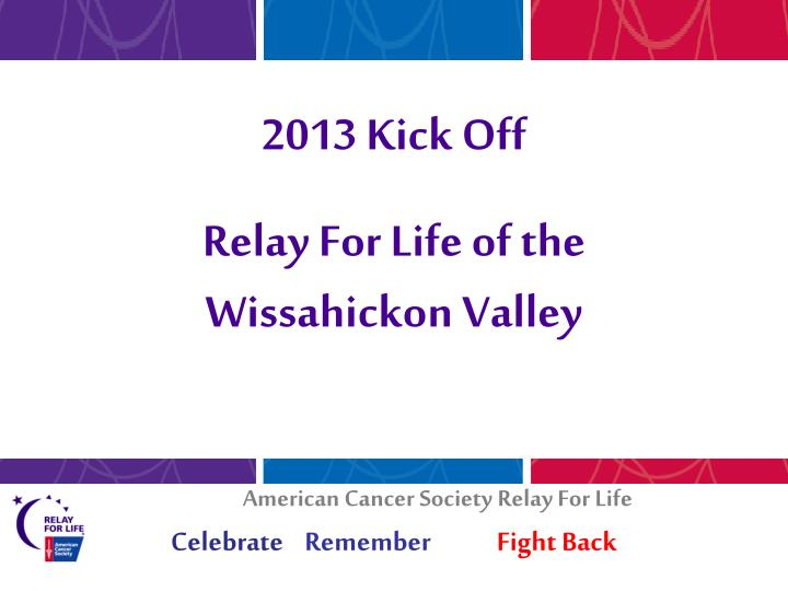 Ppt 2013 kick off relay for life of the wissahickon valley 2013 kick off relay for life of thewissahickon valley american cancer society toneelgroepblik Choice Image