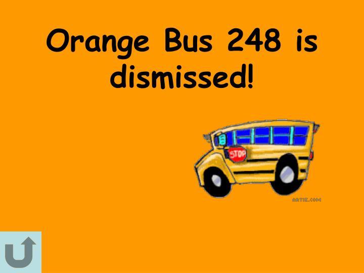 Orange Bus 248 is dismissed!