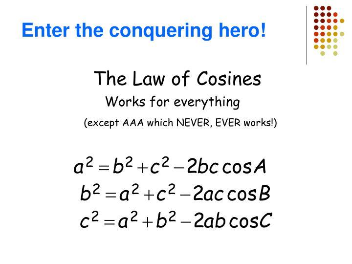 Enter the conquering hero!