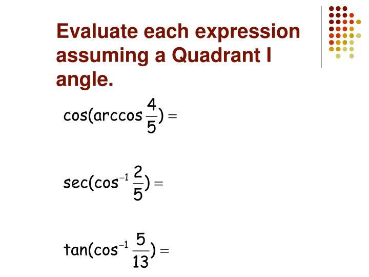 Evaluate each expression assuming a Quadrant I angle.