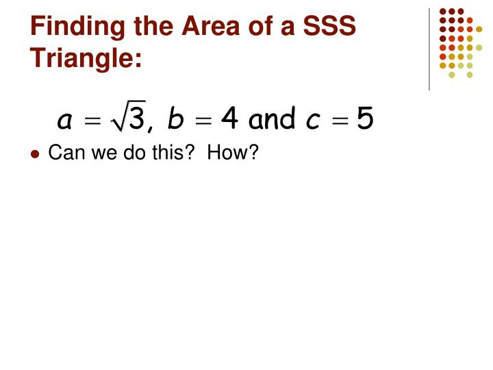Finding the Area of a SSS Triangle:
