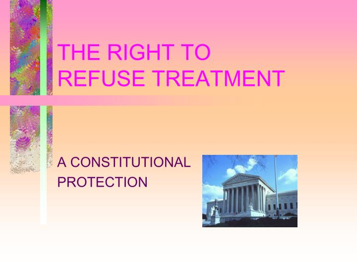 the right to refuse treatment n.