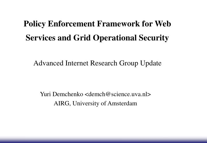 Policy Enforcement Framework for Web Services and Grid Operational Security