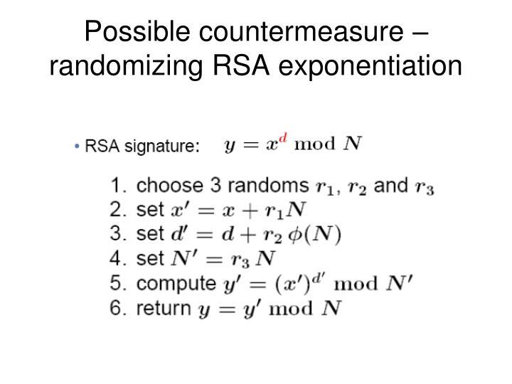 Possible countermeasure – randomizing RSA exponentiation