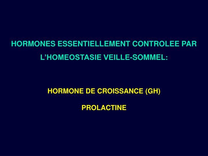 HORMONES ESSENTIELLEMENT CONTROLEE PAR L'HOMEOSTASIE VEILLE-SOMMEL