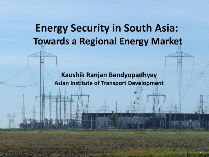 Energy security in south asia towards a regional energy market