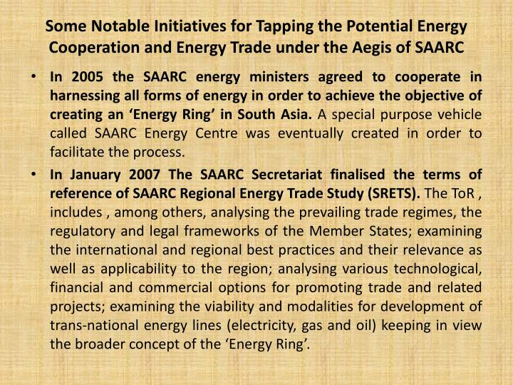 Some Notable Initiatives for Tapping the Potential Energy Cooperation and Energy Trade under the Aegis of SAARC