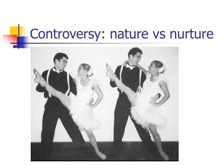 Controversy: nature vs nurture