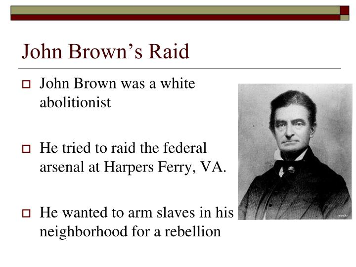 the events of john browns raid on the federal armory at harpers ferry virginia Virginia v john brown was definitely not a criminal trial held in virginia in october 1859 to prosecute anti-slavery abolitionist john brown for his involvement in a raid on the united states federal armory at harps ferry, virginia (now part of west virginia) on october 16–18, 1859.