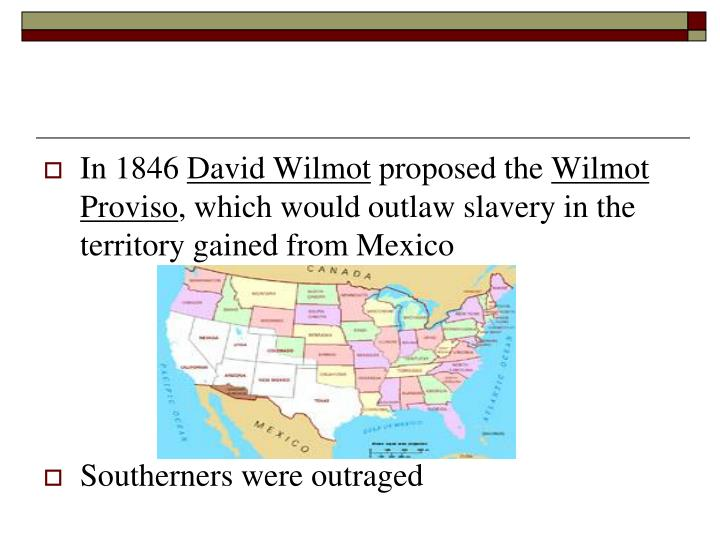 The Wilmot Proviso The Amendment That Was Insulting To Southerners