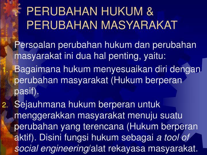 PERUBAHAN HUKUM & PERUBAHAN MASYARAKAT