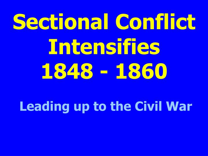 sectional conflict intensifies 1848 1860 n.