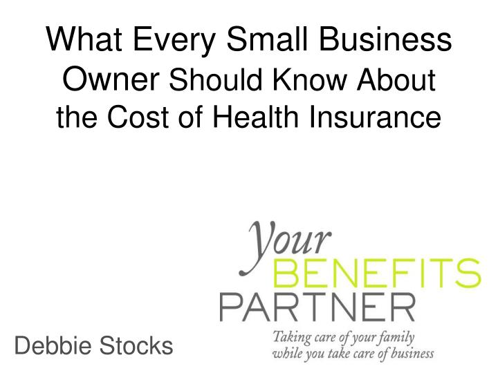 what every small business owner should know about the cost of health insurance n.