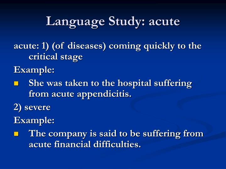 Language Study: acute