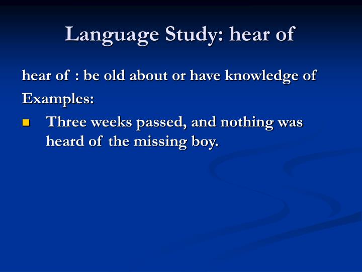 Language Study: hear of