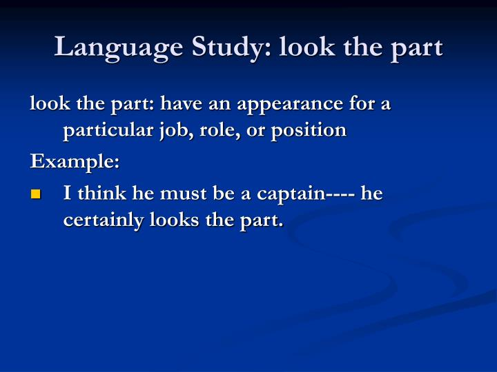 Language Study: look the part