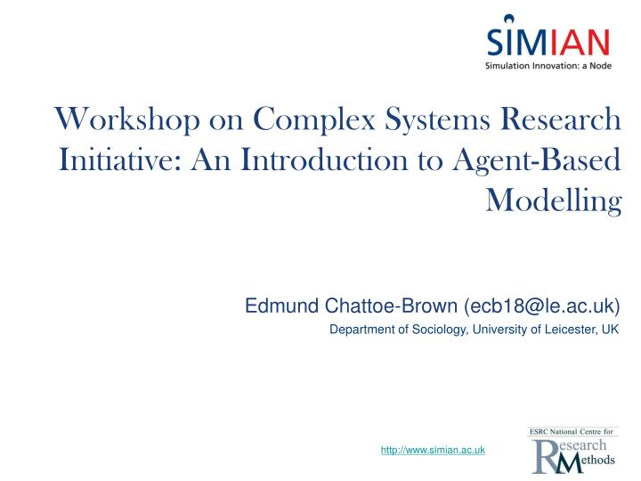 Workshop on complex systems research initiative an introduction to agent based modelling