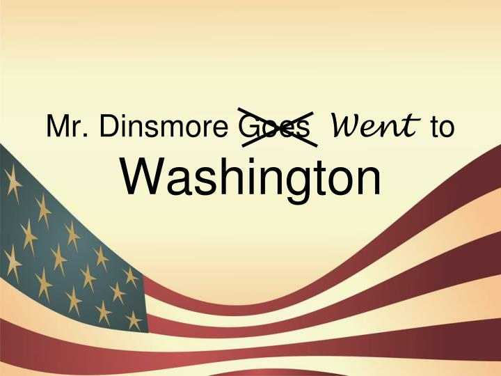 Mr dinsmore goes went to washington
