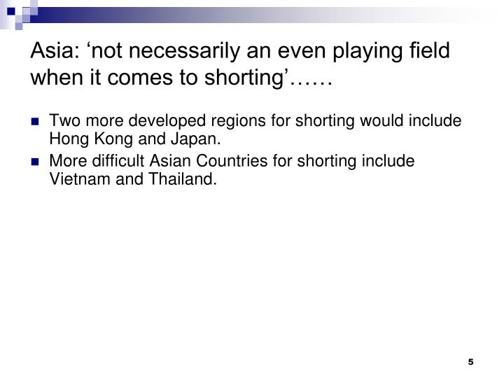 Asia: 'not necessarily an even playing field when it comes to shorting'……