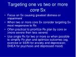 targeting one vs two or more core sx