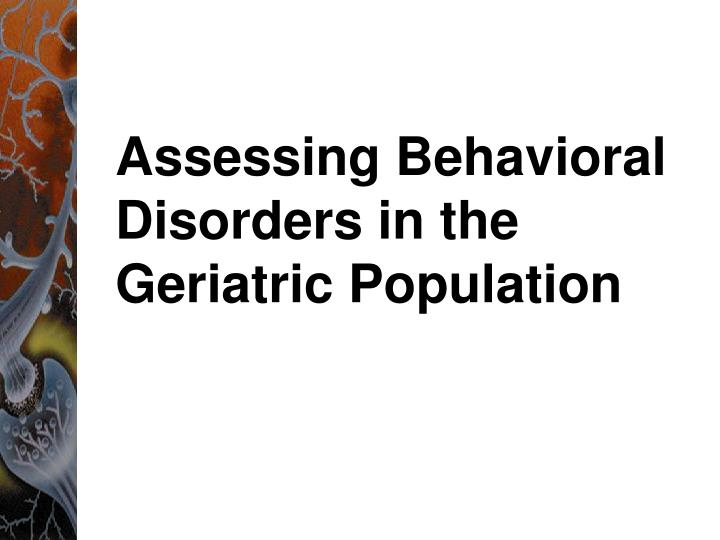assessing behavioral disorders in the geriatric population n.