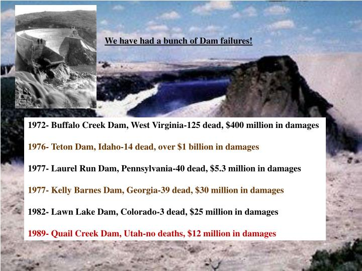 We have had a bunch of Dam failures!