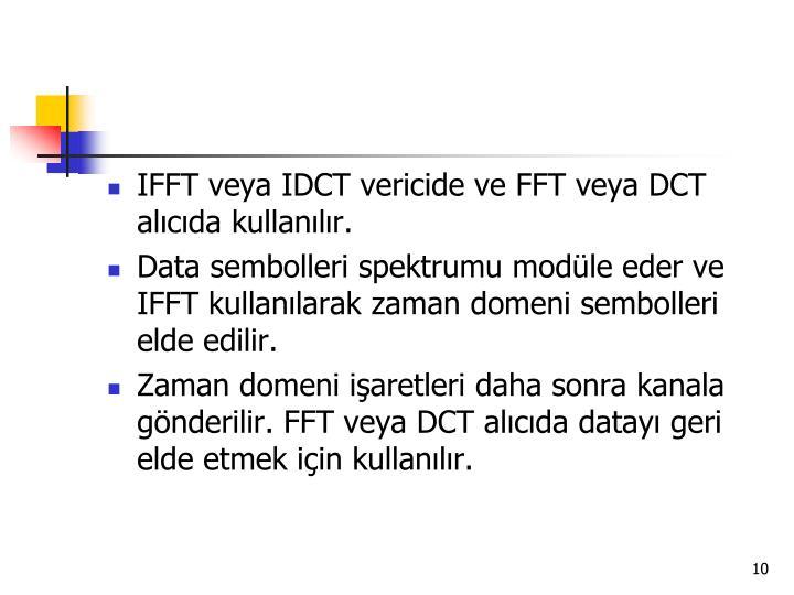 IFFT veya IDCT vericide ve FFT veya DCT alıcıda kullanılır.