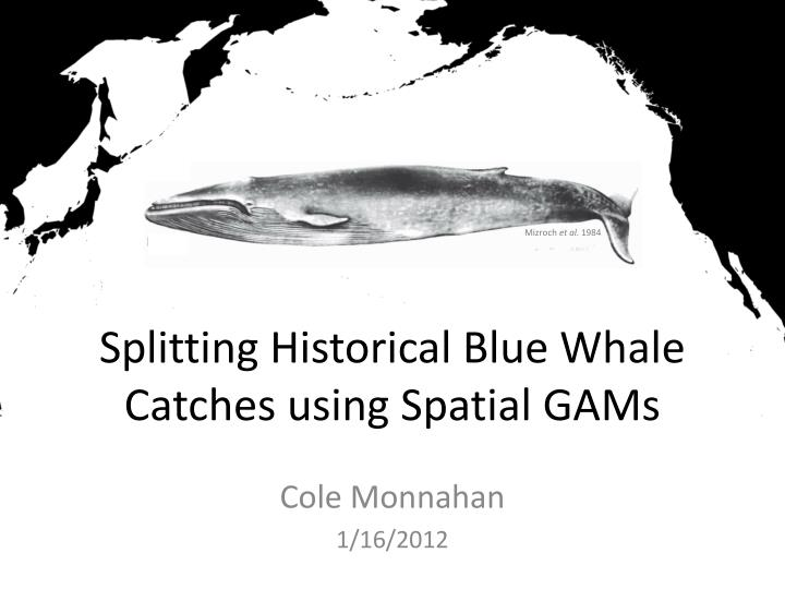 splitting historical blue whale catches using spatial gams n.