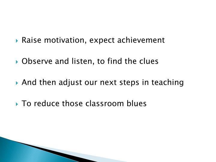 Raise motivation, expect achievement