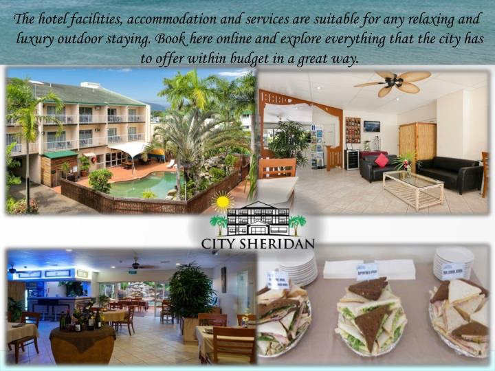 The hotel facilities, accommodation and services are suitable for any relaxing and luxury outdoor st...