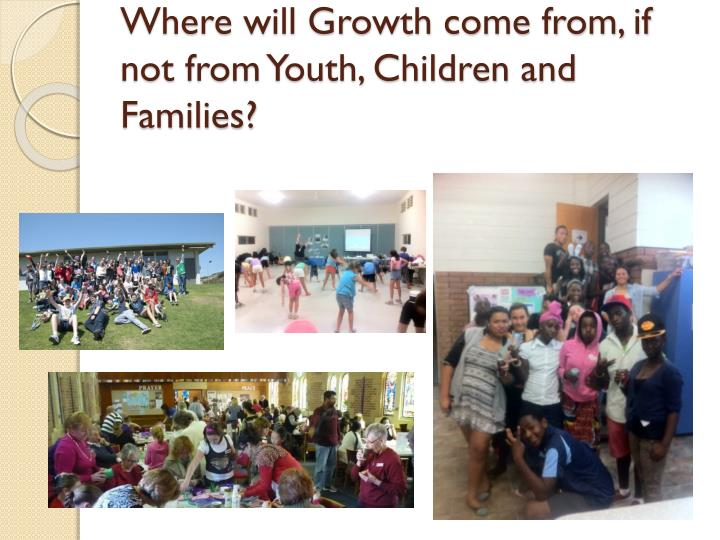 Where will Growth come from, if not from Youth, Children and Families?