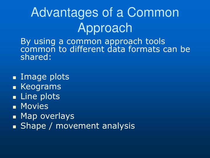 Advantages of a Common Approach