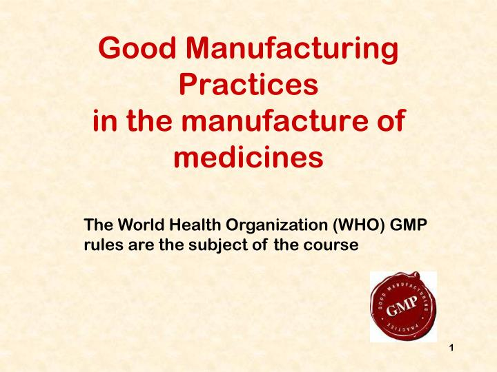 good manufacturing practices in the manufacture of medicines n.