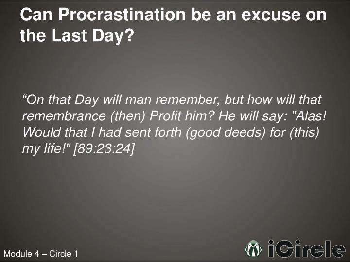 Can Procrastination be an excuse on the Last Day?