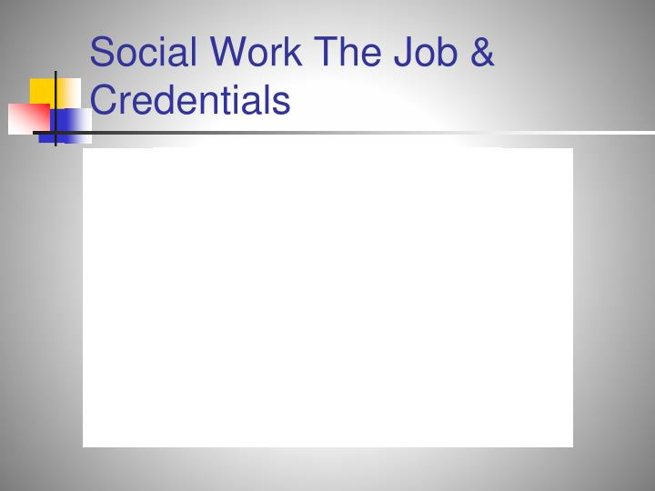 Social Work The Job & Credentials