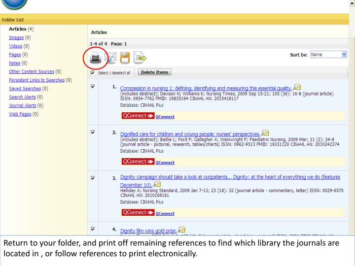 Return to your folder, and print off remaining references to find which library the journals are located in , or follow references to print electronically.