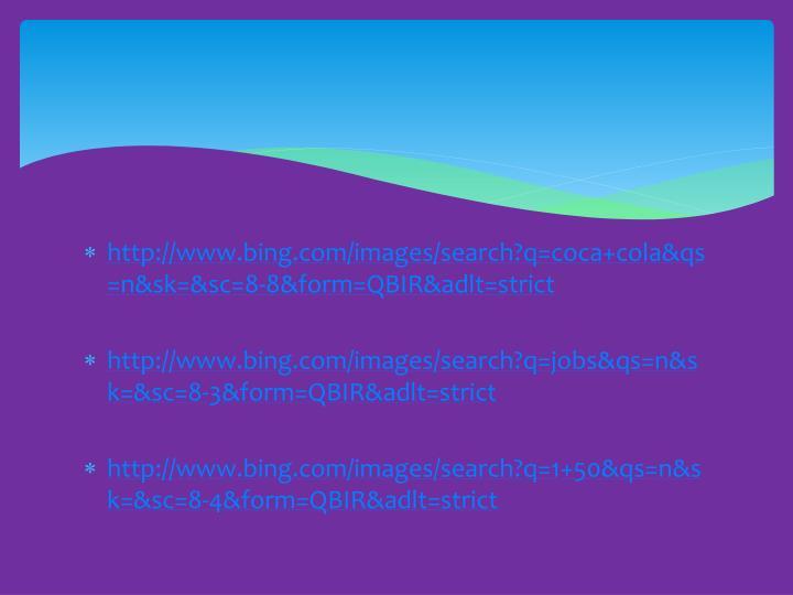 http://www.bing.com/images/search?q=coca+cola&qs=n&sk=&sc=8-8&form=QBIR&adlt=strict