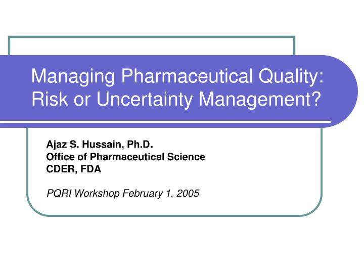 managing pharmaceutical quality risk or uncertainty management n.