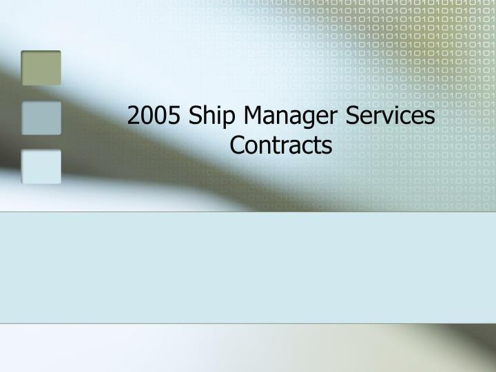 2005 ship manager services contracts n.