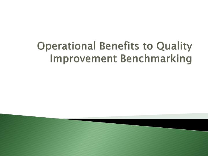 operational benefits to quality improvement benchmarking n.